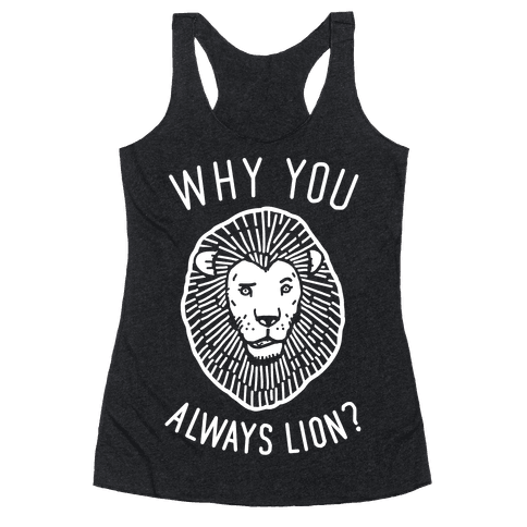 Why You Always Lion? Racerback Tank Top