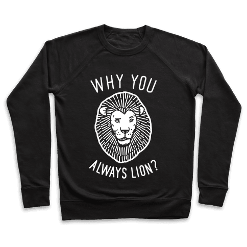 Why You Always Lion? Pullover