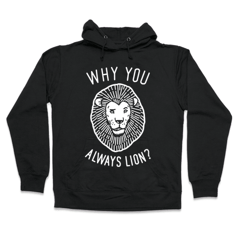 Why You Always Lion? Hooded Sweatshirt