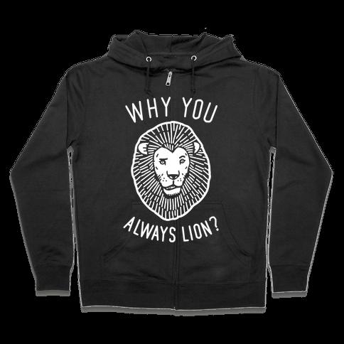 Why You Always Lion? Zip Hoodie
