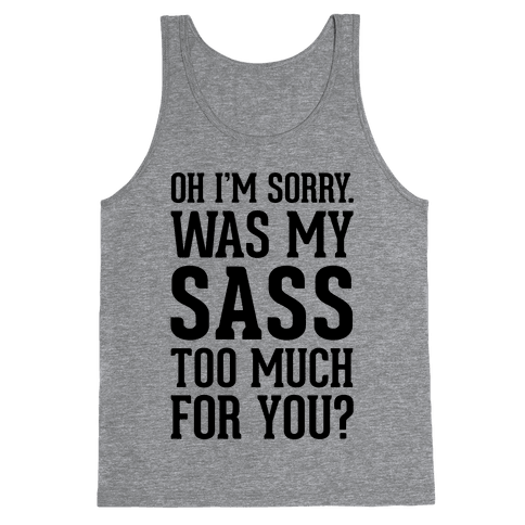 Oh I'm Sorry. Was My Sass Too Much For You? Tank Top