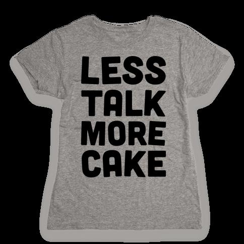Less Talk More Cake Womens T-Shirt