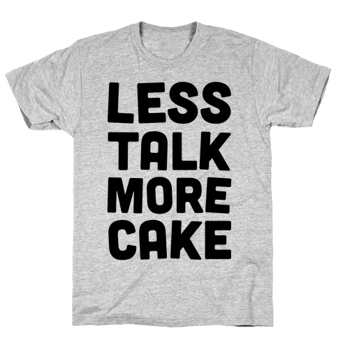 Less Talk More Cake Mens T-Shirt