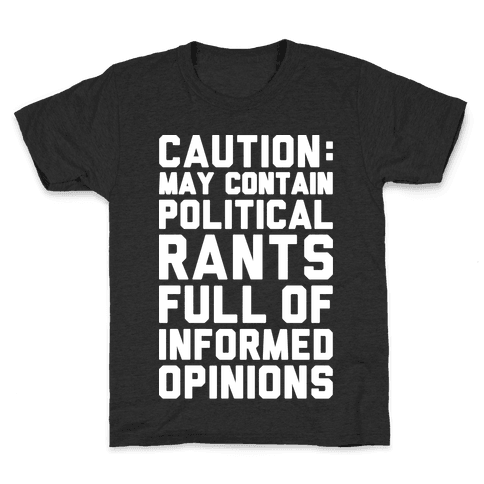 Caution: May Contain Political Rants Full of Informed Opinions Kids T-Shirt