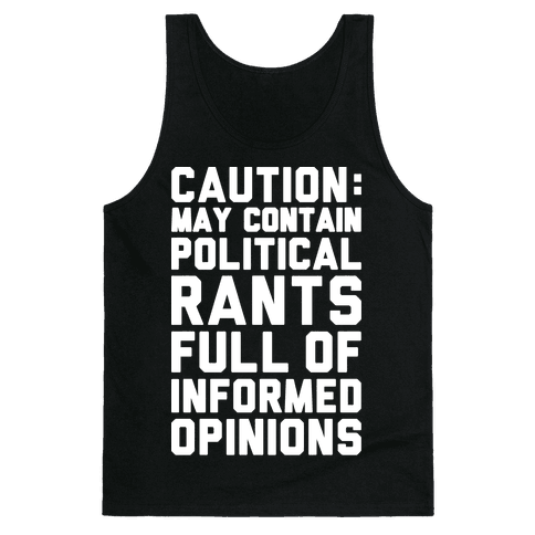 Caution: May Contain Political Rants Full of Informed Opinions Tank Top