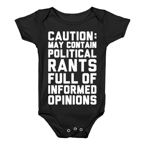 Caution: May Contain Political Rants Full of Informed Opinions Baby Onesy