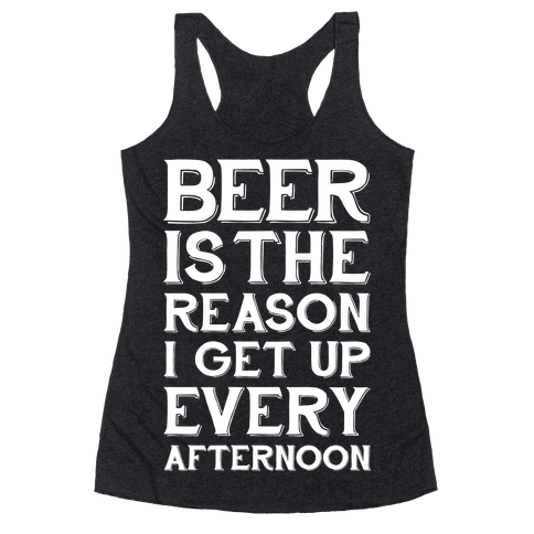 Beer Is The Reason Racerback Tank Top