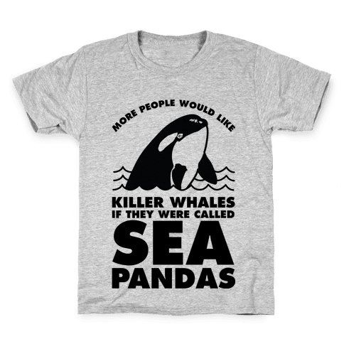 More People Would Like Killer Whales if They Were Called Sea Pandas Kids T-Shirt