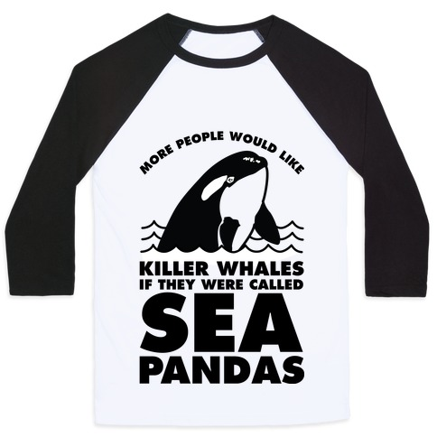 More People Would Like Killer Whales if They Were Called Sea Pandas Baseball Tee