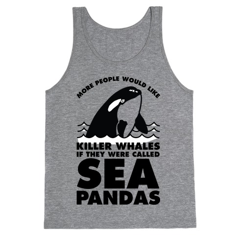 More People Would Like Killer Whales if They Were Called Sea Pandas Tank Top