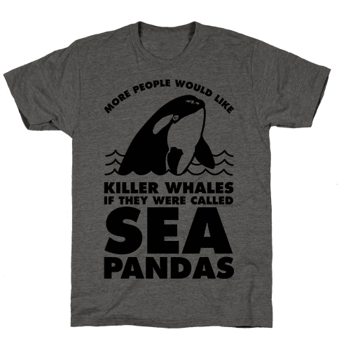 More People Would Like Killer Whales if They Were Called Sea Pandas Mens T-Shirt