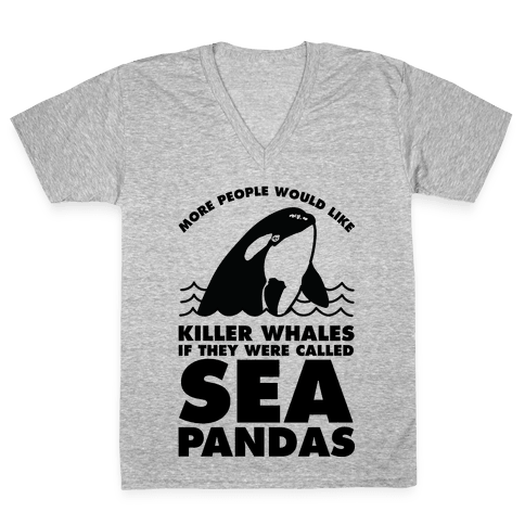More People Would Like Killer Whales if They Were Called Sea Pandas V-Neck Tee Shirt