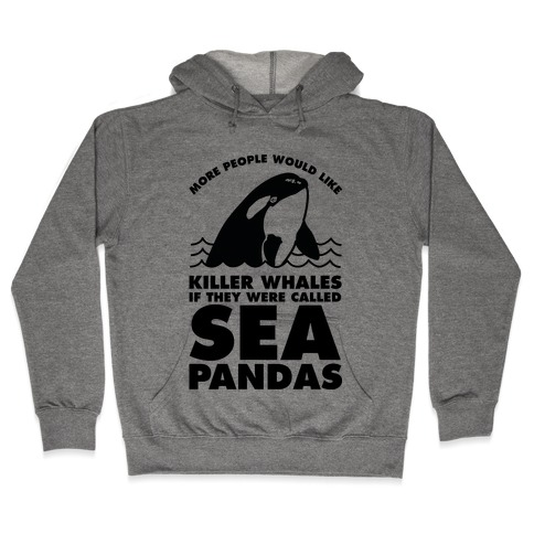 More People Would Like Killer Whales if They Were Called Sea Pandas Hooded Sweatshirt