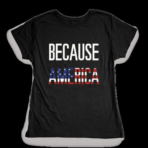 Because America Womens T-Shirt