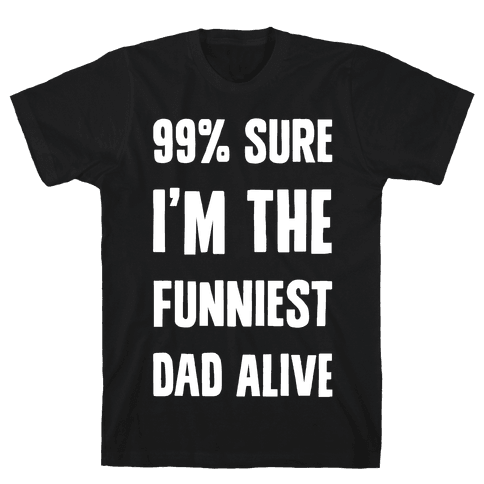 99% Sure I'm The Funniest Dad Alive Mens T-Shirt