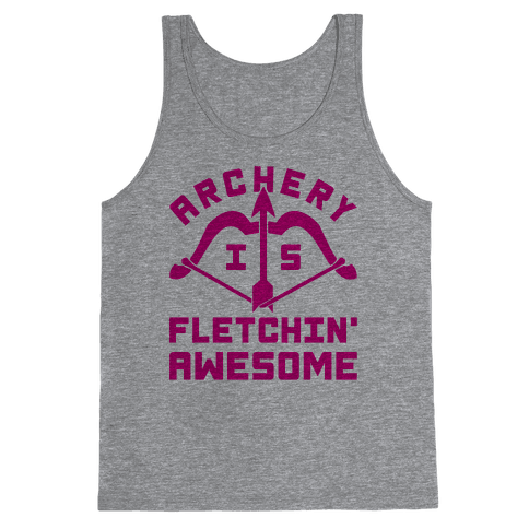Archery Is Fletchin' Awesome Tank Top