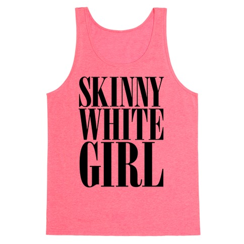 Skinny White Girl Tank Top