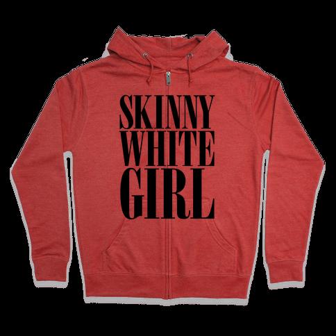 Skinny White Girl Zip Hoodie