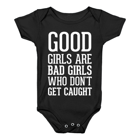 Good Girls Are Bad Girls Who Don't Get Caught Baby Onesy