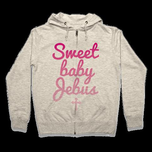 Sweet Baby Jebus Zip Hoodie