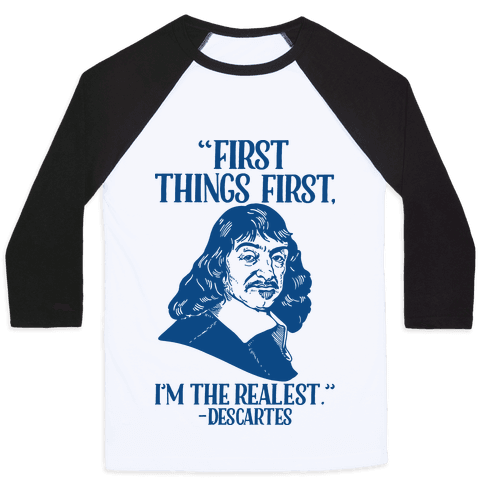 First Things First I'm The Realest (Descartes) Baseball Tee