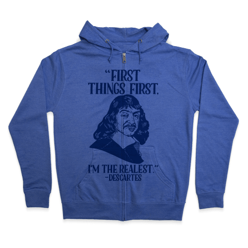 First Things First I'm The Realest (Descartes) Zip Hoodie