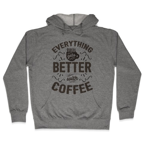 Everything Gets Better With Coffee8 Hooded Sweatshirt