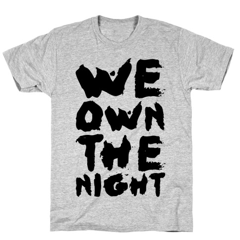 We Own The Night T-Shirt