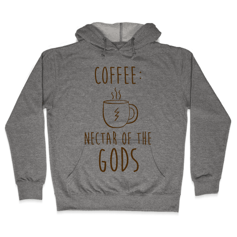 Coffee: Nectar of the Gods Hooded Sweatshirt