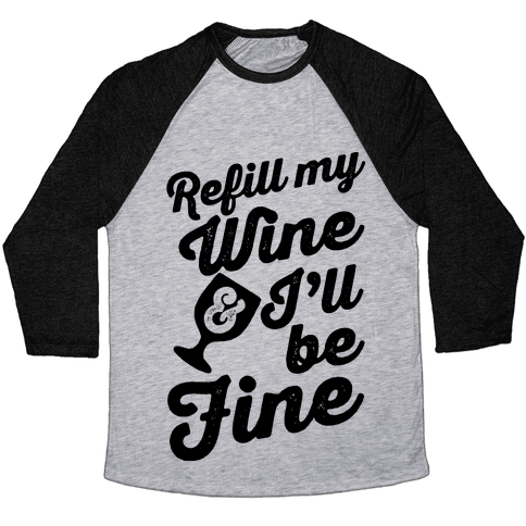 Refill My Wine & I'll Be Fine Baseball Tee