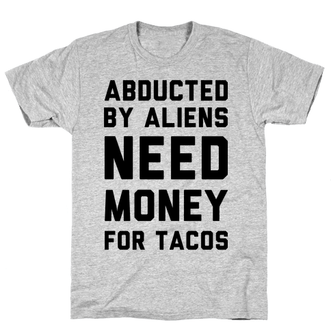 Abducted By Aliens Need Money For Tacos Mens T-Shirt