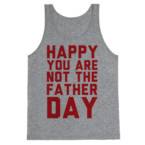 Happy You Are Not The Father Day Tank Top