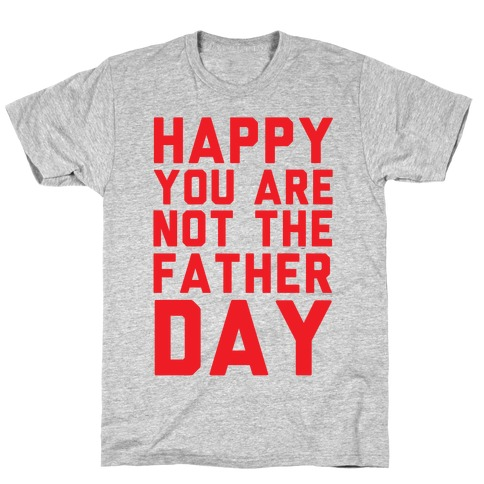 Happy You Are Not The Father Day T-Shirt