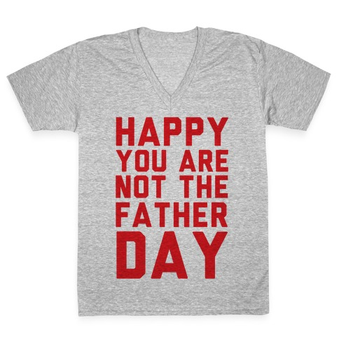 Happy You Are Not The Father Day V-Neck Tee Shirt