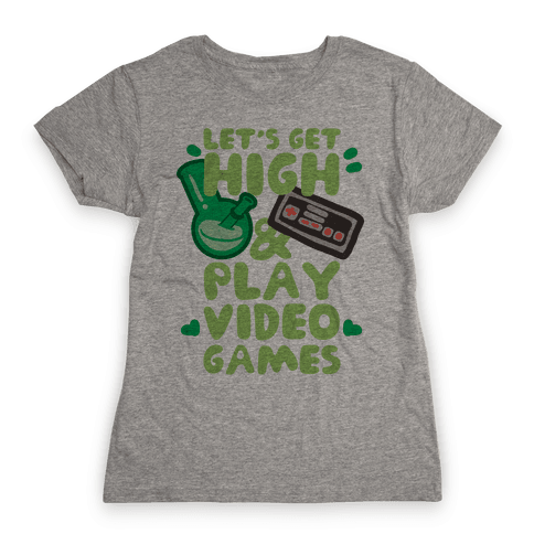 Lets Get High And Play Video Games Womens T-Shirt