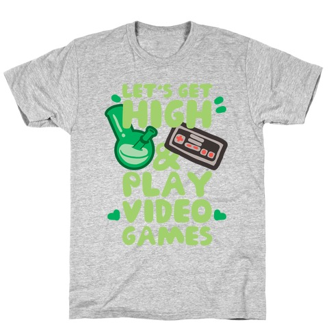 Lets Get High And Play Video Games T-Shirt