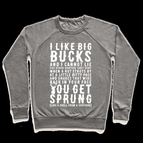 I Like Big Bucks And I Cannot Lie Pullover