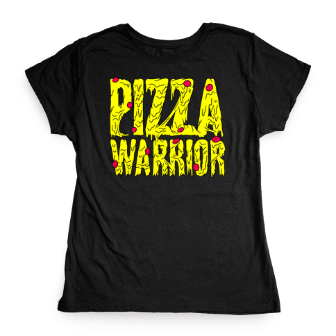 Pizza Warrior Womens T-Shirt