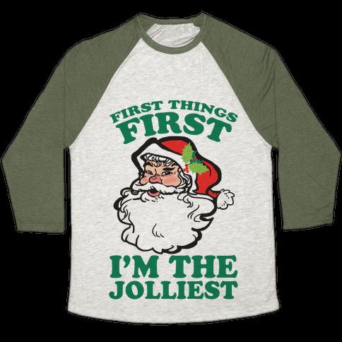 First Things First I'm The Jolliest Baseball Tee