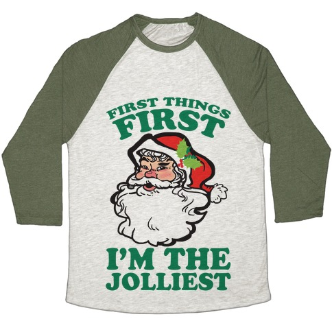 First Things First I'm The Jolliest Baseball Tee