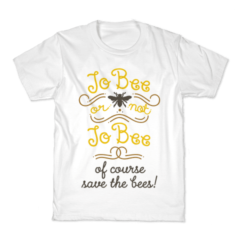 To Bee or Not To Bee. Save The Bees Kids T-Shirt
