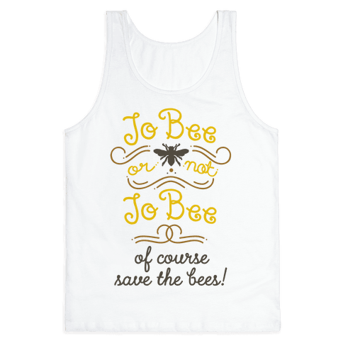 To Bee or Not To Bee. Save The Bees Tank Top