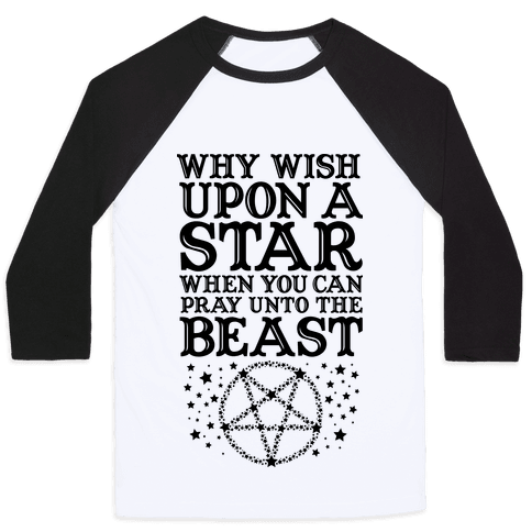 Why Wish Upon a Star When You Can Pray Unto The Beast Baseball Tee