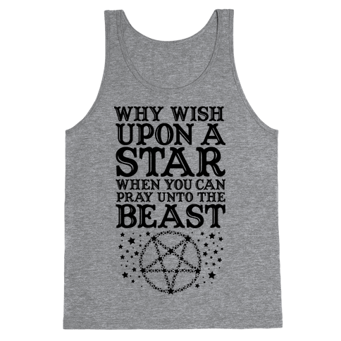 Why Wish Upon a Star When You Can Pray Unto The Beast Tank Top
