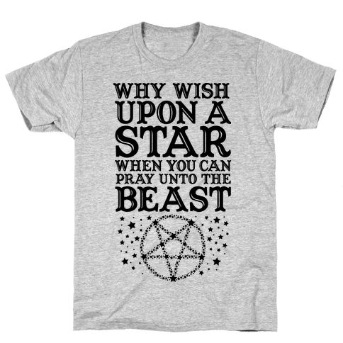 Why Wish Upon a Star When You Can Pray Unto The Beast Mens T-Shirt