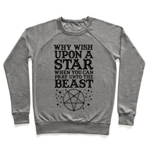 Why Wish Upon a Star When You Can Pray Unto The Beast Pullover