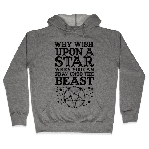Why Wish Upon a Star When You Can Pray Unto The Beast Hooded Sweatshirt