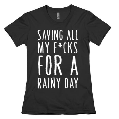 Saving All My F*cks For A Rainy Day Womens T-Shirt