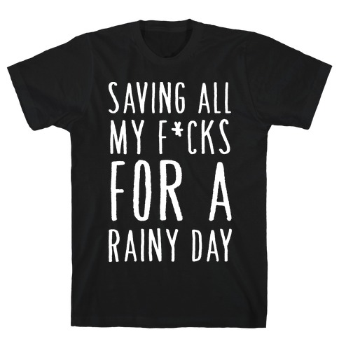 Saving All My F*cks For A Rainy Day T-Shirt