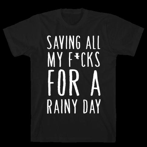 Saving All My F*cks For A Rainy Day Mens T-Shirt